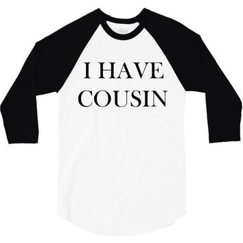 i have cousin 3/4 Sleeve Shirt