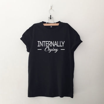 Internally crying tshirts for womens cool cute shirt for woman shirt graphic tee top instagram funny fall gift winter summer spring