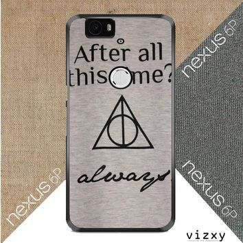 After all this time always quote harry potter Huawei Google Nexus 6P Case