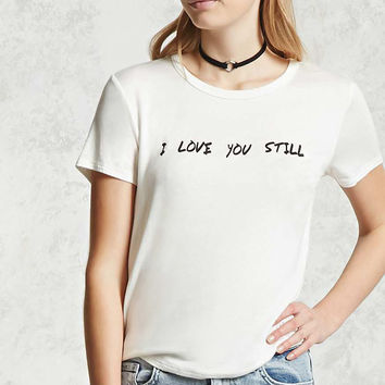 I Love You Still Graphic Tee