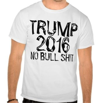 Donald Trump Funny T-shirts, No Bull Shit T Shirt
