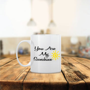 You Are My Sunshine Ceramic Coffee Mug - Dishwasher Safe - Cute Coffee Mug- Funny Coffee Mug  - Custom - Personalized Gift - Birthday Gift