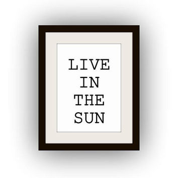 Live in the sun, Printable Wall Art, black and white, summer quotes print, apartment decal, vintage typographic, inspirational nursery boys