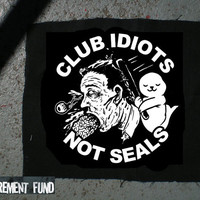 Club Idiots Not Seals super animal rights PATCH