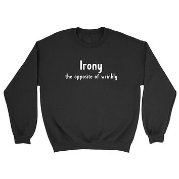 Irony the opposite of wrinkly, grammar, gift for teacher, ironing, funny graphic Crewneck Sweatshirt