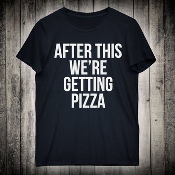 After This We Are Getting Pizza Workout Top Funny Slogan Tee Gym Fitness Yoga Shirt Running Runner Marathon Gift T-shirt