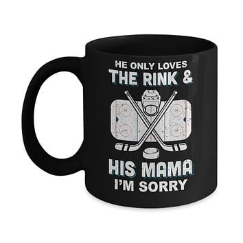 He Only Loves The Rink And His Mama Funny Mom Hockey Mug