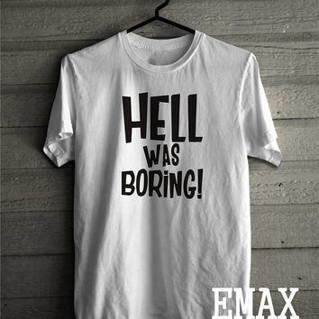 Funny Shirts, Hell was Boring Tshirt, Tumblr sayings t-shirts 100% Cotton Unisex Style Fashion Look