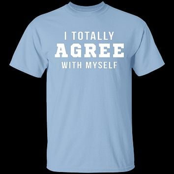 I Totally Agree With Myself T-Shirt