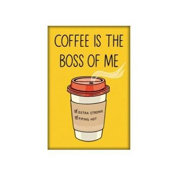 THE FOUND MAGNET - COFFEE IS THE BOSS OF ME