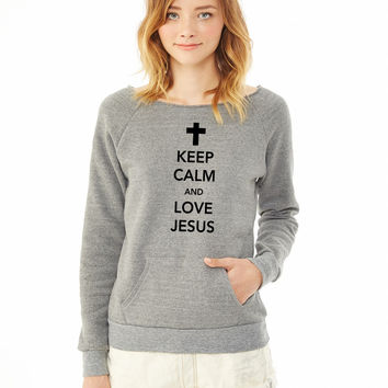 Keep Calm and Love Jesus ladies sweatshirt