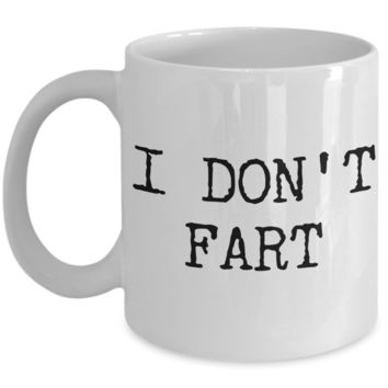 I Don't Fart Funny Mug Gifts Ceramic Coffee Cup