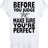 Before You Judge Me Make Sure You're Perfect Are Men Women Unisex T-Shirt Top -Large