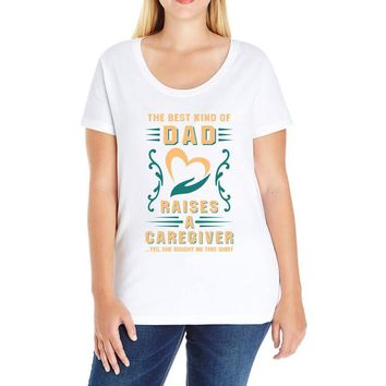 The Best Kind of Dad Raises a Caregiver Yes, She Bought Me This Shirt Ladies Curvy T-Shirt