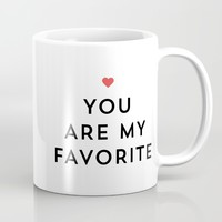 YOU ARE MY FAVORITE Mug by Allyson Johnson | Society6