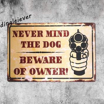 Never mind the dog beware of owner Vintage Tin Sign home Wall Sticker garage signs for men hot rod posters