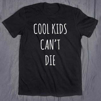 Slogan Tee Cool Kids Can't Die Tumblr Tops Funny Sarcasm Soft Grunge T-shirt