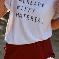 ALREADY WIFEY MATERIAL T SHIRT YONCE VOGUE JENNER KIM KARDASHIAN FASHION TOP NEW
