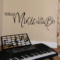 Without MUSIC Life Would B-Flat wall decal vinyl lettering (W00834)