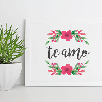 Spanish Quotes Te Amo DIGITIAL Download I Love You 8x10 Instant Download Floral Watercolor Artwork |  Digital Print | Love Gift