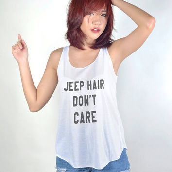 Jeep Hair Dont Care Tank Top with sayings Shirt Hipster Tumblr Fashion Girl Women Tshirt