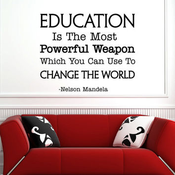 Wall Decal Inspirational Quote Education Is The Most Powerful Weapon Nelson Mandela Education Quotes Classroom Decor Teacher Gifts Q130