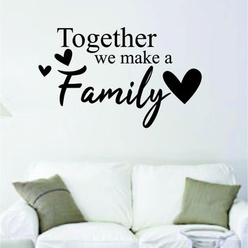 Together We Make a Family v2 Quote Decal Sticker Wall Vinyl Art Decor Bedroom Living Room Inspirational Beautiful House Love