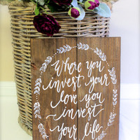 "Rustic Wooden Wedding Sign - Home Decor // Gift - ""Where You Invest Your Love"" - Mumford & Sons (WD-52)"