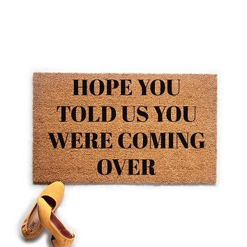 Hope You Told Us You Were Coming Over Doormat