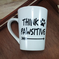 Think Pawsitive Mug, Coffee Cup, Dog Lover Gift, Dog Mom Gift, Dog Dad Gift, Personalized Mug, Funny Coffee Mug