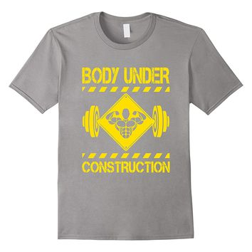 Body Under Construction Funny Exercise Fitness Gym T-Shirt