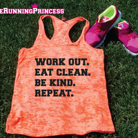 Workout Eat Clean Be KInd Repeat  Burnout Tank top.Womens crossfit tank.exercise tank.Running tank top. Bootcamp tank.Sexy Gym Clothing