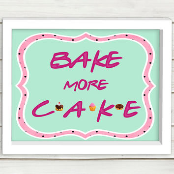 Bake more cake print, Instant download, kitchen decor, art print,wall art,art print quote