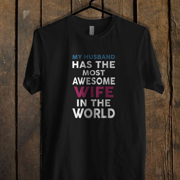 My Husband Has The Most Awesome Wife B T Shirt Mens T Shirt and Womens T Shirt **