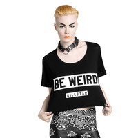 Be Weird Crop Top [B]