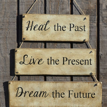 Heal The Past, Live The Present, Dream The Future, Hanging Wall Wood Wall Sign, Rustic, Primitive Made from Reclaimed Beach Wood