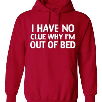 I DONT KNOW WHY AM I OUT OF BED HOODIE PULLOVER JUMPER SWEATSHIRT BLACK - RED