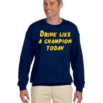 Drink Like A Champion Today Crew Neck // Gifts for him // Champion // College Humor // Norte Dame // Oklahoma //