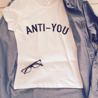 Anti You white t-shirts for women tshirts shirts gifts t-shirt womens tops girls tumblr funny girlfriend gift