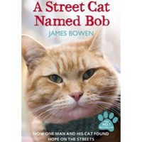 A Street Cat Named Bob: How One Man and His Cat Found Hope on the Streets : James Bowen : 9781444737110