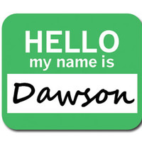 Dawson Hello My Name Is Mouse Pad