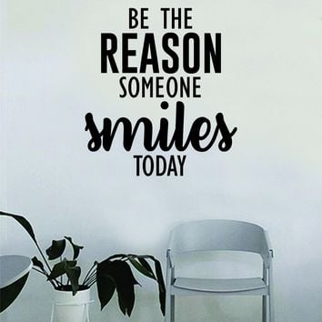 Be the Reason Someone Smiles Today Wall Decal Quote Home Room Decor Decoration Art Vinyl Sticker Inspirational Beautiful Happiness Good Vibes