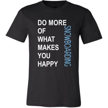 Snowboarding Shirt - Do more of what makes you happy Snowboarding- Hobby Gift