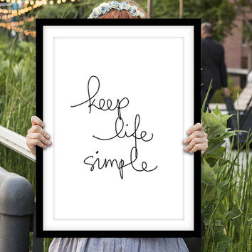 "Digital Print Art Poster ""Keep Life Simple"" Typography Wall Decor Inspiration Home Decor Giclee Screenprint Letterpress Style Wall Hanging"