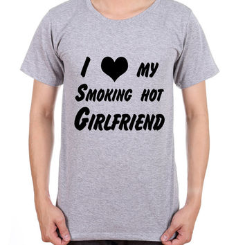 I Love My Smoking Hot Girlfriend - Funny Mens GF Women Love Tshirt  1119