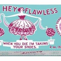 Hey Flawless, When You Die I'm Taking Your Shoes Luxury Soap Bar