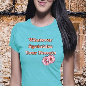 Whatever Sprinkles Your Donuts, Casual Shirt, Classic Tee, Sarcastic, Funny Shirt, Boyfriend Tee, Donut Shirt, Sassy Tee, Women Funny Shirt