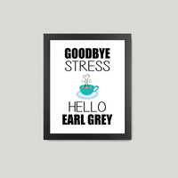 "Kitchen Print, ""Goodbye Stress Hello Earl Grey"", Blue White Black, Tea, Cup, Drink, Dining Print 8x10 Digital Download Wall Art Decor Print"