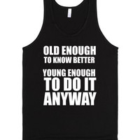 Old Enough To Know Better Young Enough To Do It Anyway Tank Top