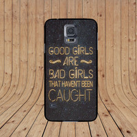 Good Girls Are Bad Girls, Samsung Galaxy s5, Samsung s4, S4 Mini, Samsung S3, S3 Mini Case